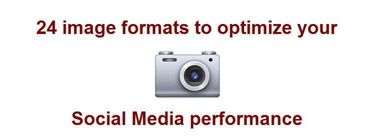 24 image formats to optimize your Social Media performance